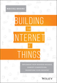 Building the Internet of Things: Implement New Business Models, Disrupt Competitors, Transform Your Industry (1119285666) cover image