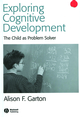 Exploring Cognitive Development: The Child As Problem Solver (1405143266) cover image