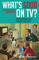 What's Good on TV?: Understanding Ethics Through Television (1405194766) cover image