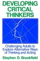 Developing Critical Thinkers: Challenging Adults to Explore Alternative Ways of Thinking and Acting (1555423566) cover image