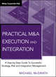 Practical M&A Execution and Integration: A Step by Step Guide To Successful Strategy, Risk and Integration Management (0470687967) cover image