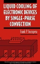 Liquid Cooling of Electronic Devices by Single-Phase Convection (0471159867) cover image