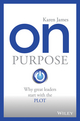 On Purpose: Why great leaders start with the PLOT (0730322467) cover image