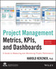 Project Management Metrics, KPIs, and Dashboards: A Guide to Measuring and Monitoring Project Performance, 2nd Edition (1118524667) cover image