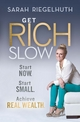 Get Rich Slow: Start Now, Start Small to Achieve Real Wealth (1118406168) cover image