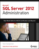 Microsoft SQL Server 2012 Administration: Real-World Skills for MCSA Certification and Beyond (Exams 70-461, 70-462, and 70-463) (1118487168) cover image