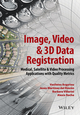 Image, Video and 3D Data Registration: Medical, Satellite and Video Processing Applications with Quality Metrics (1118702468) cover image