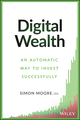 Digital Wealth: An Automatic Way to Invest Successfully (1119118468) cover image