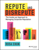 Repute and Disrepute: The Inside-Out Approach to Managing Corporate Reputation (1119942268) cover image