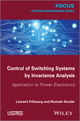 Control of Switching Systems by Invariance Analysis: Applcation to Power Electronics (1848216068) cover image