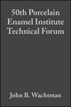 50th Porcelain Enamel Institute Technical Forum, Volume 10, Issue 5/6 (0470315369) cover image
