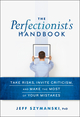 The Perfectionist's Handbook: Take Risks, Invite Criticism, and Make the Most of Your Mistakes (0470923369) cover image