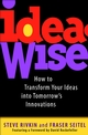IdeaWise: How to Transform Your Ideas into Tomorrow's Innovations (0471129569) cover image