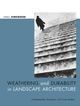 Weathering and Durability in Landscape Architecture: Fundamentals, Practices, and Case Studies (0471392669) cover image