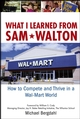 What I Learned From Sam Walton: How to Compete and Thrive in a Wal-Mart World (0471920169) cover image