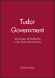 Tudor Government: Structures of Authority in the Sixteenth Century (0631191569) cover image