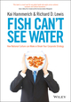 Fish Can't See Water: How National Culture Can Make or Break Your Corporate Strategy (1118608569) cover image