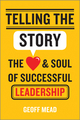 Telling the Story: The Heart and Soul of Successful Leadership (1118617169) cover image