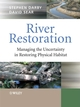 River Restoration: Managing the Uncertainty in Restoring Physical Habitat (047086706X) cover image