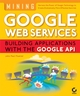 Mining Google�Web Services: Building Applications with the Google�API (078215106X) cover image