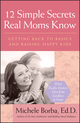12 Simple Secrets Real Moms Know: Getting Back to Basics and Raising Happy Kids (078798096X) cover image