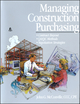 Managing Construction Purchasing: Contract Buyout; QA/QC Methods; Negotiation Strategies (087629316X) cover image