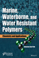 Marine, Waterborne, and Water-Resistant Polymers: Chemistry and Applications (111918486X) cover image