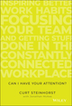 Can I Have Your Attention?: Inspiring Better Work Habits, Focusing Your Team, and Getting Stuff Done in the Constantly Connected Workplace (111939046X) cover image
