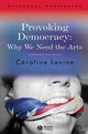 Provoking Democracy: Why We Need the Arts (140515926X) cover image
