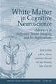 White Matter in Cognitive Neuroscience: Advances in Diffusion Tensor Imaging and Its Applications, Volume 1064 (157331546X) cover image
