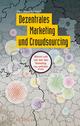 Dezentrales Marketing und Crowdsourcing: Warum und wie sich das Marketing neu erfinden muss (389578706X) cover image