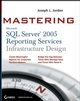 Mastering SQL Server 2005 Reporting Services Infrastructure Design (0470195770) cover image