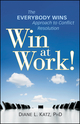 Win at Work!: The Everybody Wins Approach to Conflict Resolution (0470599170) cover image