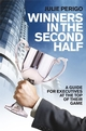 Winners in the Second Half: A Guide for Executives at the Top of their Game (0470725370) cover image