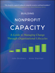 Building Nonprofit Capacity: A Guide to Managing Change Through Organizational Lifecycles (0470907770) cover image