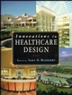 Innovations in Healthcare Design: Selected Presentations from the First Five Symposia on Healthcare Design (0471286370) cover image