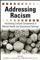 Addressing Racism: Facilitating Cultural Competence in Mental Health and Educational Settings (0471779970) cover image
