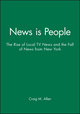 News is People: The Rise of Local TV News and the Fall of News from New York (0813812070) cover image
