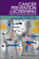 Cancer Prevention and Screening: Concepts, Principles and Controversies (1118990870) cover image
