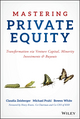 Mastering Private Equity: Transformation via Venture Capital, Minority Investments and Buyouts (1119327970) cover image