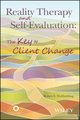 Reality Therapy and Self-Evaluation: The Key to Client Change (1119376270) cover image