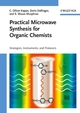 Practical Microwave Synthesis for Organic Chemists: Strategies, Instruments, and Protocols (3527320970) cover image