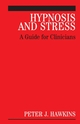 Hypnosis and Stress: A Guide for Clinicians (0470026871) cover image