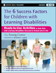 The Six Success Factors for Children with Learning Disabilities: Ready-to-Use Activities to Help Kids with LD Succeed in School and in Life (0470383771) cover image