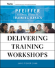 Delivering Training Workshops: Pfeiffer Essential Guides to Training Basics (0470404671) cover image