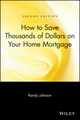How to Save Thousands of Dollars on Your Home Mortgage, 2nd Edition (0471223271) cover image