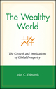 The Wealthy World: The Growth and Implications of Global Prosperity (0471390771) cover image