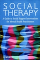 Social Therapy: A Guide to Social Support Interventions for Mental Health Practitioners (0471987271) cover image