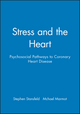 Stress and the Heart: Psychosocial Pathways to Coronary Heart Disease (0727912771) cover image