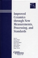 Improved Ceramics through New Measurements, Processing, and Standards: Ceramic Transactions, Volume 133 (1574981471) cover image